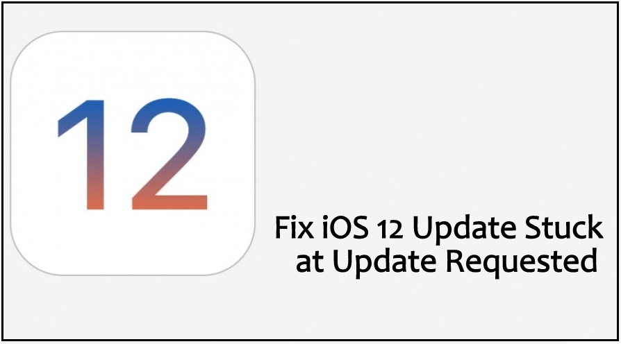Fix iOS 12 Update Stuck at Update Requested on iPhone iPad