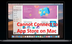Cannot connect to app store macOS Mojave on Mac: Apps Won't Downloading, Load