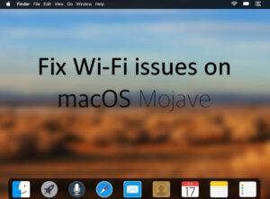 Fix Wi-Fi macOS Mojave issues on MacBook Air/ MacBook Pro