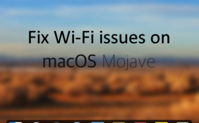 Fix Wi-Fi macOS Mojave issues on MacBook Air/ MacBook Pro