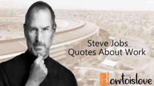 15 Steve Jobs Quotes about Work will inspire you to working hard and for Team work