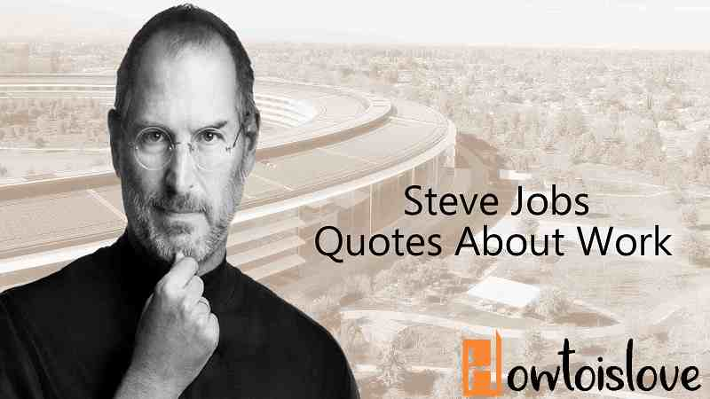 steve jobs quotes about work for teamwork and loving your work
