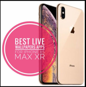 Live Wallpaper Apps for iPhone XS Max, iPhone XS and iPhone XR [Best HD or 4K]