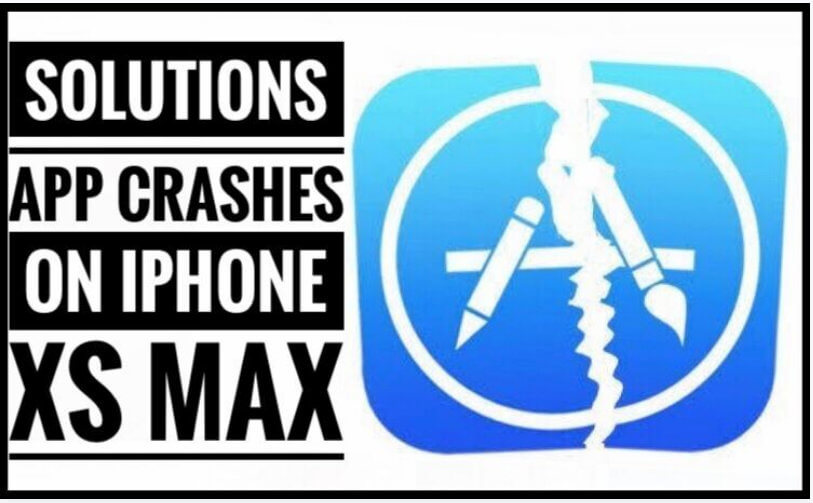 Five solutions to fix App crashing or crashes on iPhone XS Max on startup or middle of the use randomly