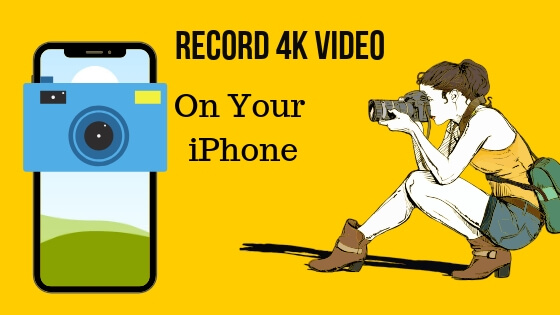 Record 4k Video on iPhone