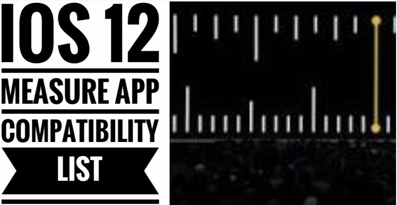 iOS 12 Measure App Compatibility Apple iOS Devices list