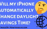 will my iPhone Automatically Change daylight Savings Time