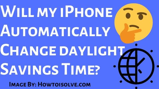will my iPhone Automatically Change daylight Savings Time
