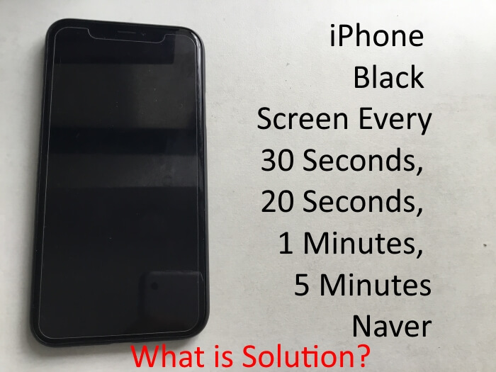 iPhone black screen every 30 seconds 1 minutes 3 minutes 5 minutes