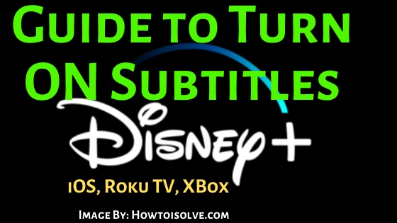 How to Turn Off Subtitles on Disney on iOS iPhone iPad Roku Tv and Xbox One 1 - How To Get Rid Of Captions On Disney Plus