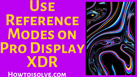How to Change or Set or Use Reference Modes on Pro Display XDR