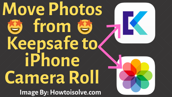 How to Move Photos from Keepsafe to iPhone Camera Roll