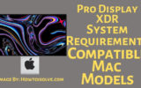 What are the Pro Display XDR System Requirements and Compatible Mac Models