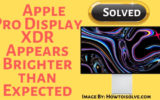 What to do if Apple Pro Display XDR Appears Brighter than Expected Here's Solutions