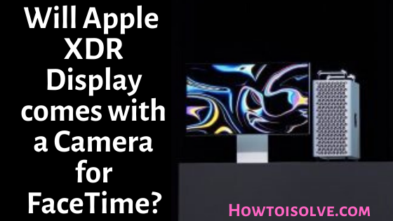 Will Apple 32-inch XDR Display comes with a Camera for FaceTime