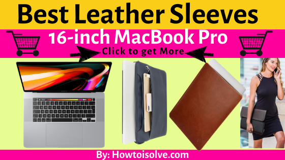 Best Leather Sleeves for 16-inch MacBook Pro Laptop
