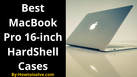 Best MacBook Pro 16-inch HardShell Cases