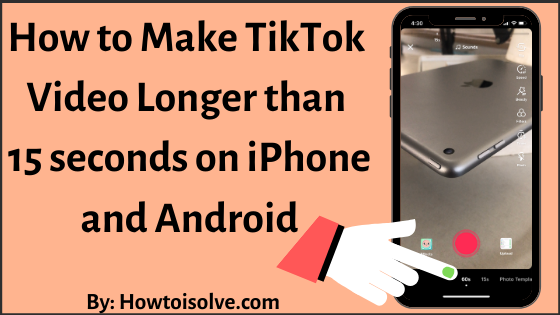How to Make TikTok Video of 60 Seconds iPhone and Android