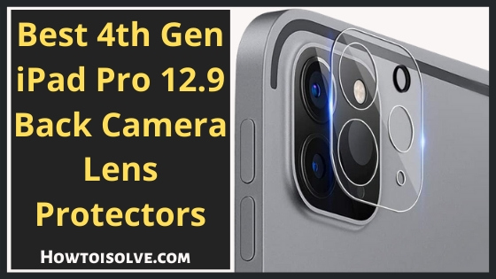 Best 4th Gen iPad Pro 12.9 Back Camera Lens Protectors