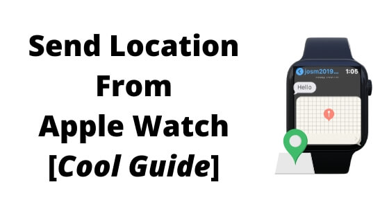 Send Location From Apple Watch [Cool Guide]