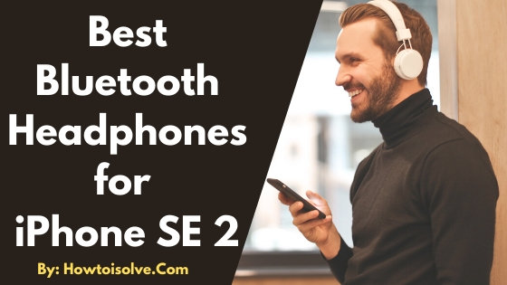 Best Wireless Bluetooth Headphones For Iphone Se 2020 In Budget