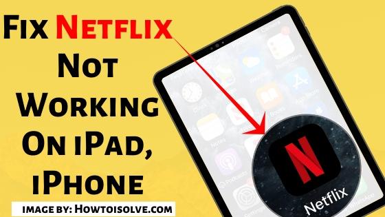 Fix Netflix Not Working On iPad, iPhone