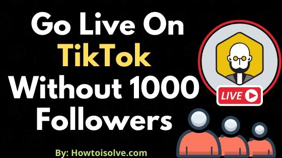 Go Live On TikTok Without 1000 Followers