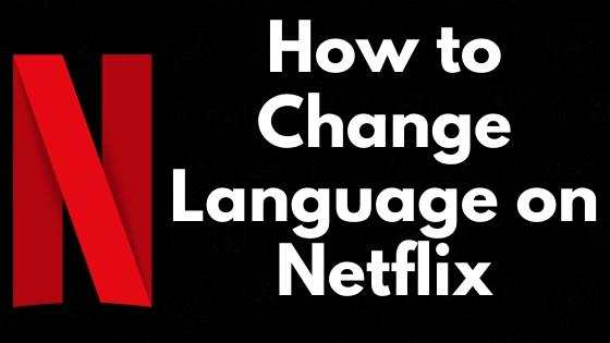 How to Change Language on Netflix
