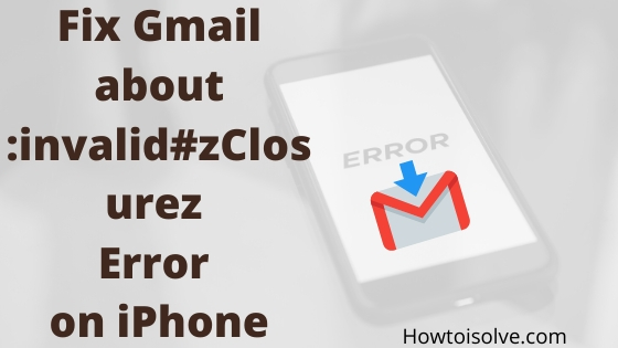 Fix Gmail about _invalid#zClosurez Error on iPhone
