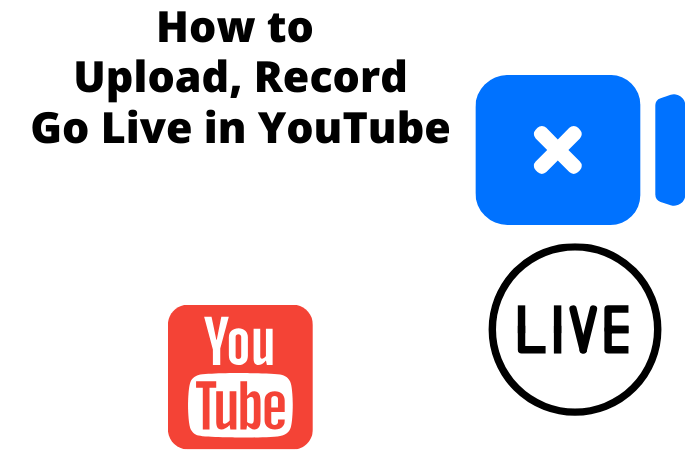 How to Upload, Record Go Live in YouTube