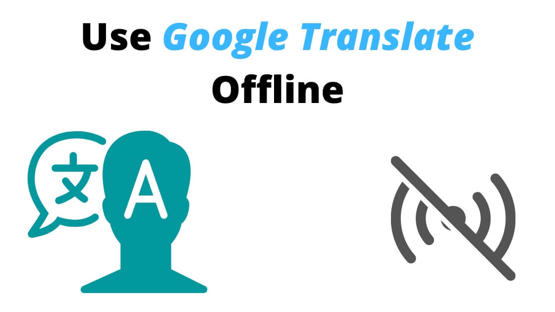 Use Google Translate app Offline on iPhone and Android