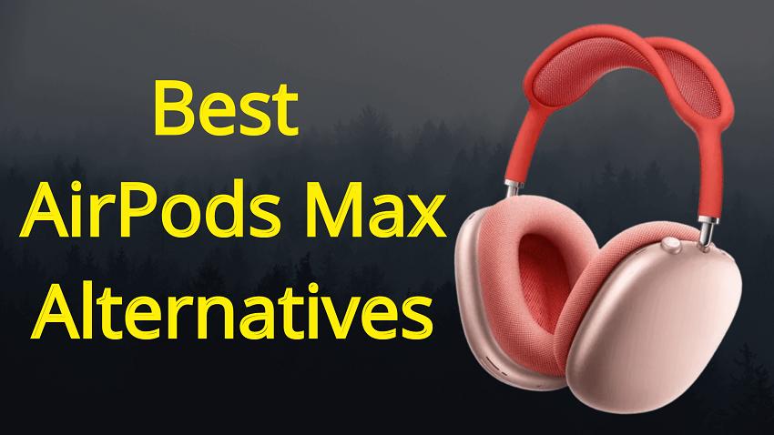 Best Apple AirPods Max Alternatives
