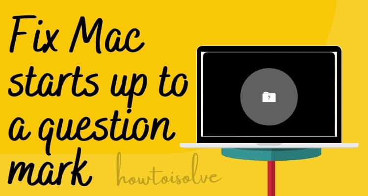 Fix Mac starts up to a question mark full guide