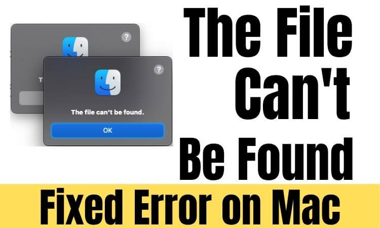 The file con't be found on Mac and Macbook