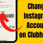 Can I Change My Instagram Account on Clubhouse? Re-Connect another One!