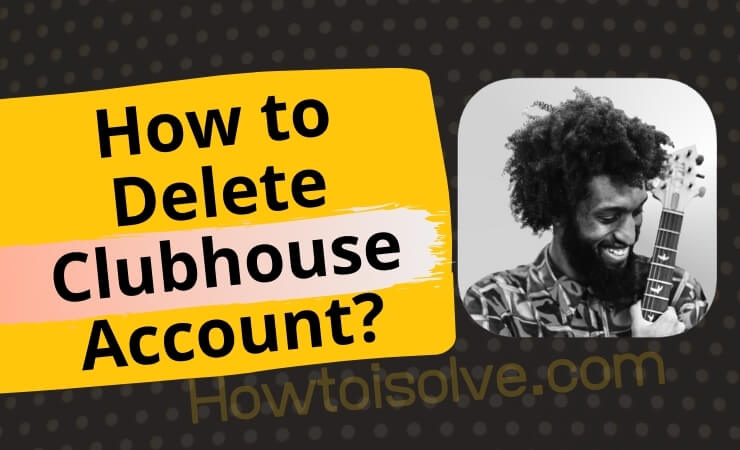 How to Delete Clubhouse Account